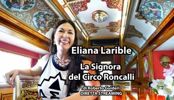 """""""ELIANA LARIBLE PAUL: LA SIGNORA DEL CIRCO RONCALLI"""" (di R. Guideri)"""