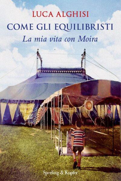 Luca Alghisi: come gli equilibristi, la mia vita con Moira Orfei