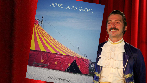 """""""Oltre la Barriera"""", il romanzo di Raoul Gomiero sull'esperienza al Circo Embell Riva"""