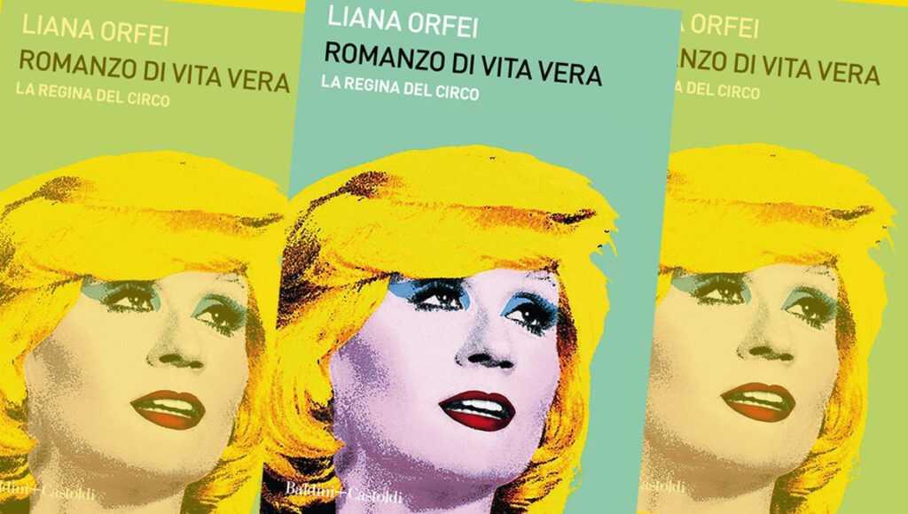 """LIANA ORFEI IN LIBRERIA: """"Romanzo di vita vera. La regina del circo"""""""