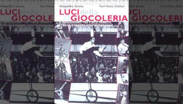LUCI DELLA GIOCOLERIA: Un volume sulla storia della giocoleria