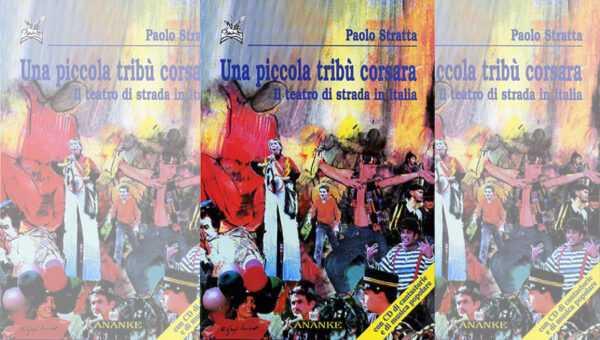 UNA PICCOLA TRIBU' CORSARA. Il Teatro di Strada in Italia