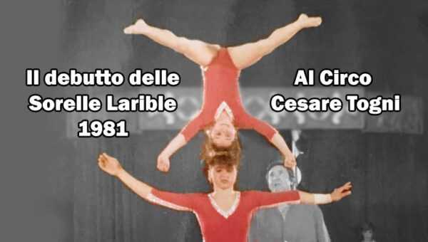 IL DEBUTTO DELLE SORELLE LARIBLE (1981): Il Video al Circo Cesare Togni