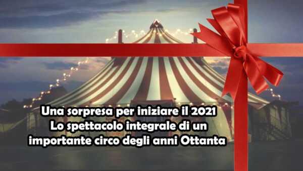 1/01/2021. CAPODANNO AL CIRCO CON CIRCUSFANS IN DIRETTA STREAMING: Uno spettacolo integrale anni Ottanta