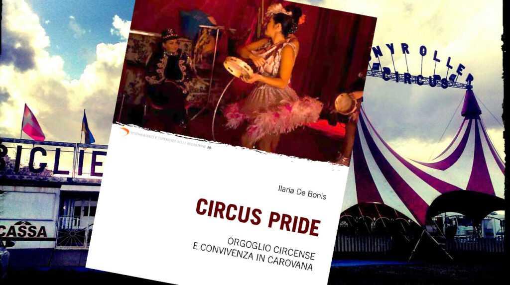 """In libreria: """"CIRCUS PRIDE. Orgoglio circense e convivenza in carovana"""""""