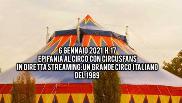 6/01/2021. EPIFANIA AL CIRCO CON CIRCUSFANS IN DIRETTA STREAMING: Un grande Circo Italiano del 1989