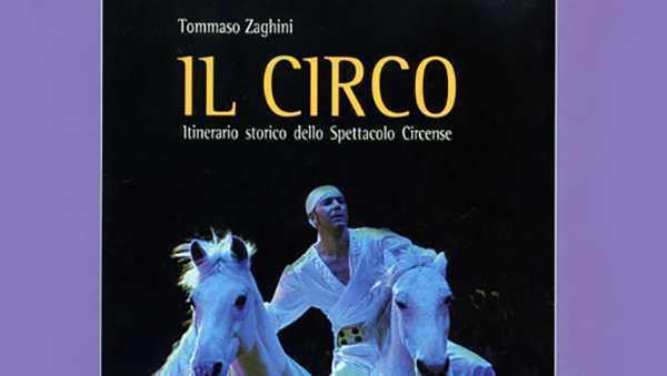 """LIBRO """"IL CIRCO. Itinerario storico dello Spettacolo Circense"""" di Tommaso Zaghini"""