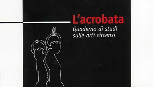 """LIBRO """"L'ACROBATA Quaderno di studi sulle arti circensi"""" di Alessandro Serena"""